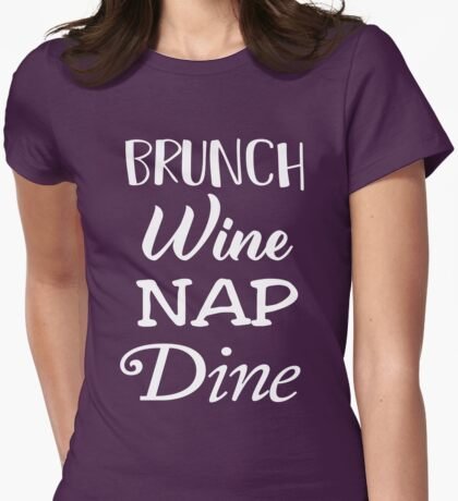 Brunch Wine Nap Dine Womens Fitted T-Shirt