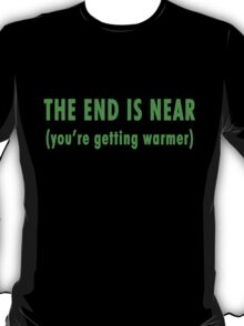 The End Is Near (green text) T-Shirt