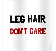 Leg Hair Dont Care Poster