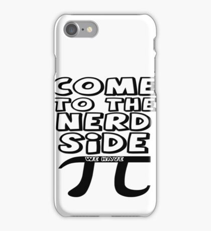 Come To The Nerd Side We Have Pi iPhone Case/Skin