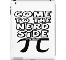 Come To The Nerd Side We Have Pi iPad Case/Skin