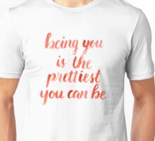 Being you is the prettiest you can be Unisex T-Shirt
