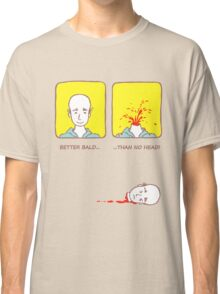 Better bald than no head! Classic T-Shirt