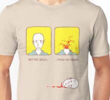Better bald than no head! Unisex T-Shirt