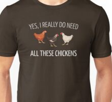 Yes I really do need all these chickens Unisex T-Shirt