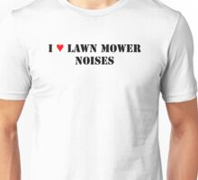 I Love Lawn Mower Noises Unisex T-Shirt