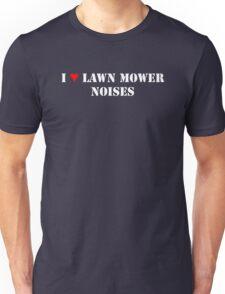 I Love Lawn Mower Noises DARK Unisex T-Shirt