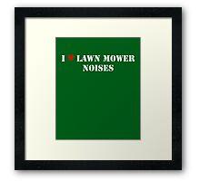 I Love Lawn Mower Noises DARK Framed Print