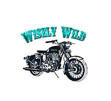 Cruiser Wisely Wild Apparel and Gifts  Photographic Print