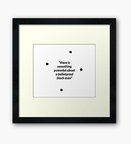 There is Something Powerful about a Bulletproof Black Man Framed Print