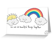 We can do beautiful things together Greeting Card