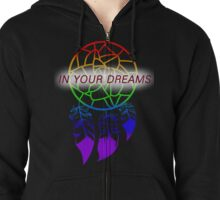in ur dreams loser lol Zipped Hoodie