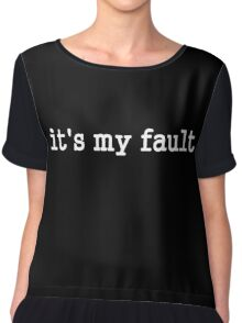 it's my fault funny sarcastic text design Chiffon Top