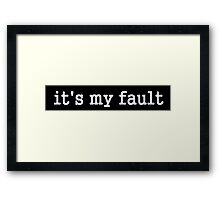 it's my fault funny sarcastic text design Framed Print