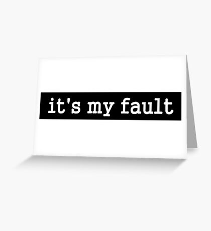 it's my fault funny sarcastic text design Greeting Card
