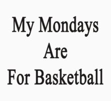 My Mondays Are For Basketball  by supernova23