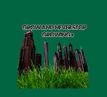 Grow and Never Stop Growing Motivational Unisex T-Shirt