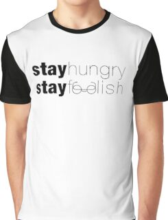 Stay Hungry Stay Foolish Graphic T-Shirt