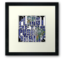 Planet of the Pudding Brains Framed Print