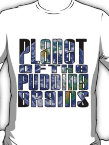 Planet of the Pudding Brains T-Shirt