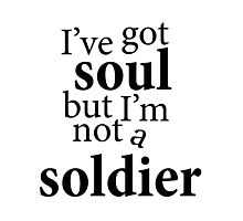 """""""I've got soul but I'm not a soldier"""" Photographic Print"""