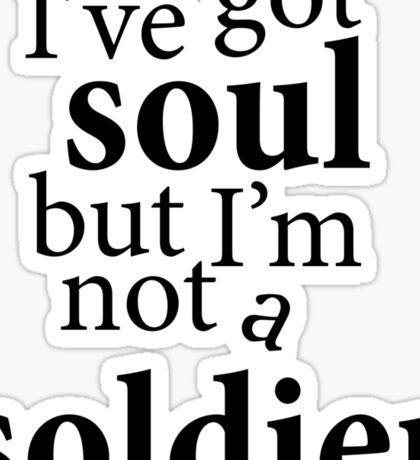 """""""I've got soul but I'm not a soldier"""" Sticker"""