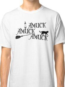 Amuck Amuck Amuck... Classic T-Shirt