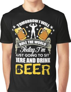 TODAY IM JUST GOIN TO SIT HERE AND DRINK BEER Graphic T-Shirt