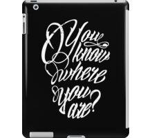 You Know Where You Are? iPad Case/Skin