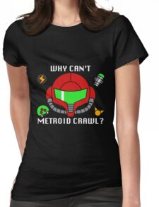 Why Can't Metroid Crawl? Womens Fitted T-Shirt