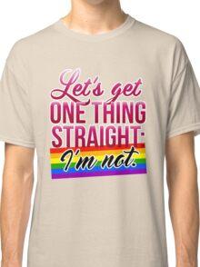 Let's Get One Thing Straight: I'm Not • Lesbian & Gay Version • LGBTQ* Classic T-Shirt
