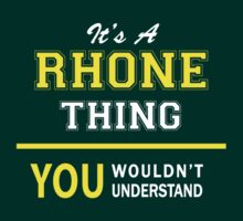 It's A RHONE thing, you wouldn't understand !! T-Shirt