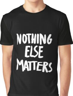 Nothing Else Matters, brush design Graphic T-Shirt