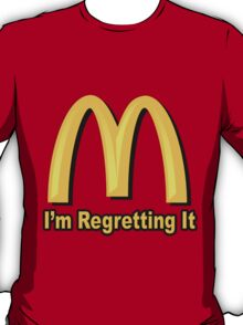 I'm Regretting It (McDonalds Parody) T-Shirt