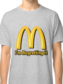 I'm Regretting It (McDonalds Parody) Classic T-Shirt