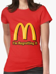 I'm Regretting It (McDonalds Parody) Womens Fitted T-Shirt