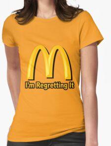 I'm Regretting It (McDonalds Parody) Womens Fitted T-Shirt