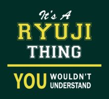 It's A RYUJI thing, you wouldn't understand !! by satro