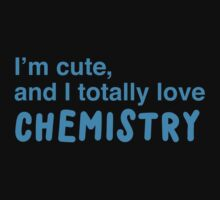 I'm cute, and I totally love chemistry One Piece - Short Sleeve