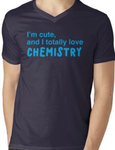 I'm cute, and I totally love chemistry Mens V-Neck T-Shirt