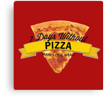 7 Days Without Pizza Canvas Print