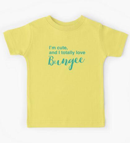 I'm cute, and I totally love bungee Kids Tee