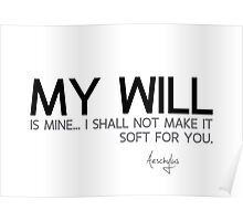 my will is mine - aeschylus Poster