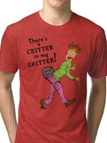 Critter in my Sh*tter Tri-blend T-Shirt