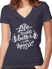 Life Sounds Better With Music - Cool Typographic Music Art Women's Fitted V-Neck T-Shirt