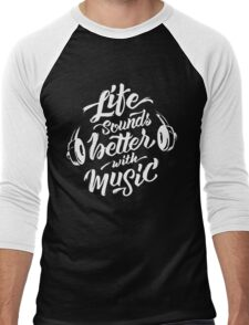 Life Sounds Better With Music - Cool Typographic Music Art Men's Baseball ¾ T-Shirt