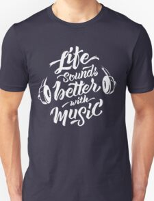 Life Sounds Better With Music - Cool Typographic Music Art Unisex T-Shirt