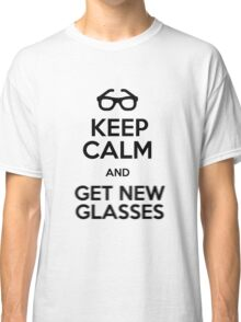 Keep calm and get new glasses Classic T-Shirt