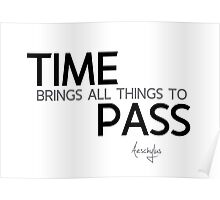 time brings all things to pass - aeschylus Poster