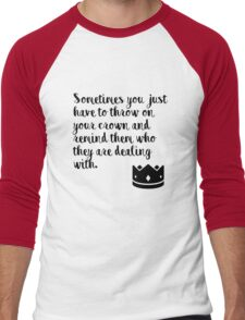 Sometimes you just have to throw on your crown and remind them who they are dealing with Men's Baseball ¾ T-Shirt